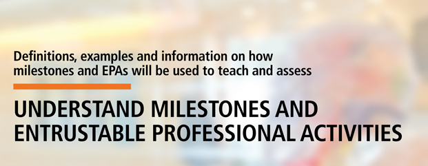 Understand milestones and Entrustable Professional Activities (EPAs)